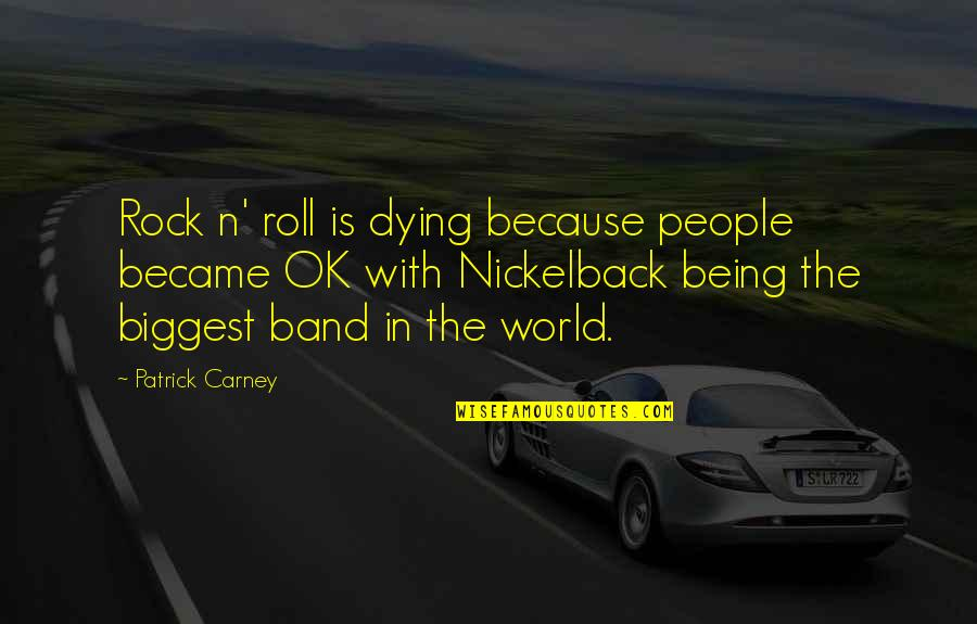 World Biggest Quotes By Patrick Carney: Rock n' roll is dying because people became