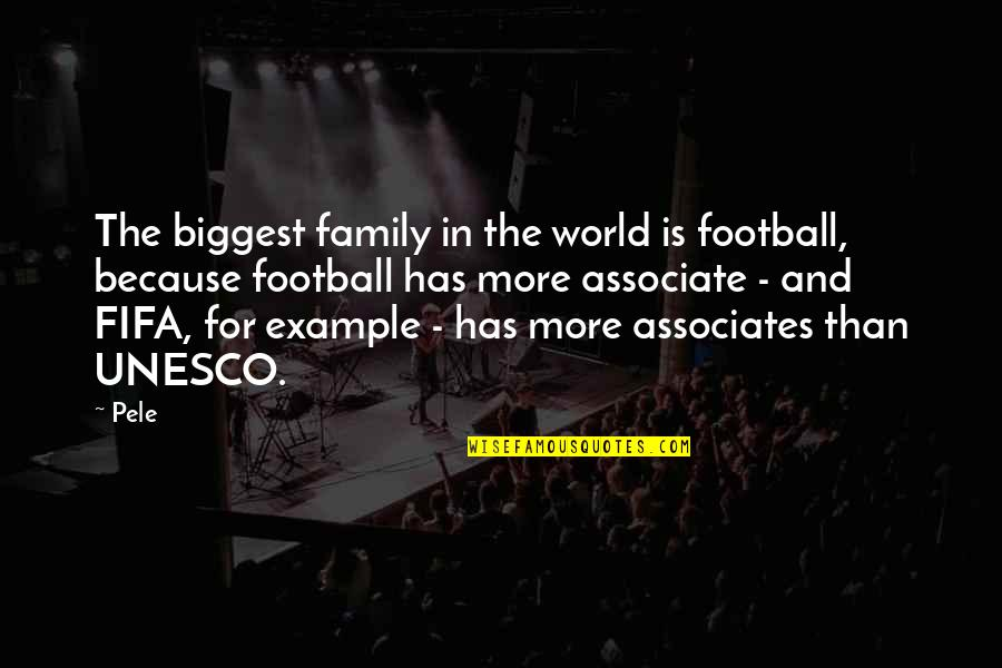 World Biggest Quotes By Pele: The biggest family in the world is football,