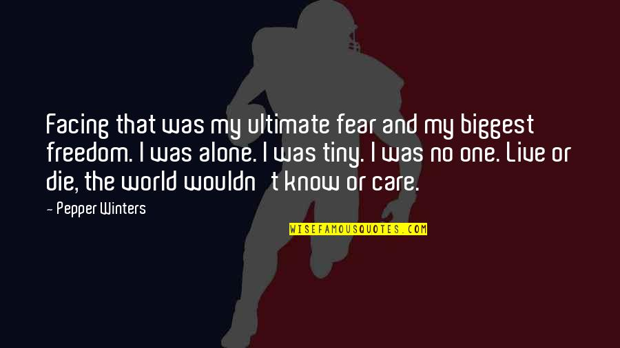 World Biggest Quotes By Pepper Winters: Facing that was my ultimate fear and my