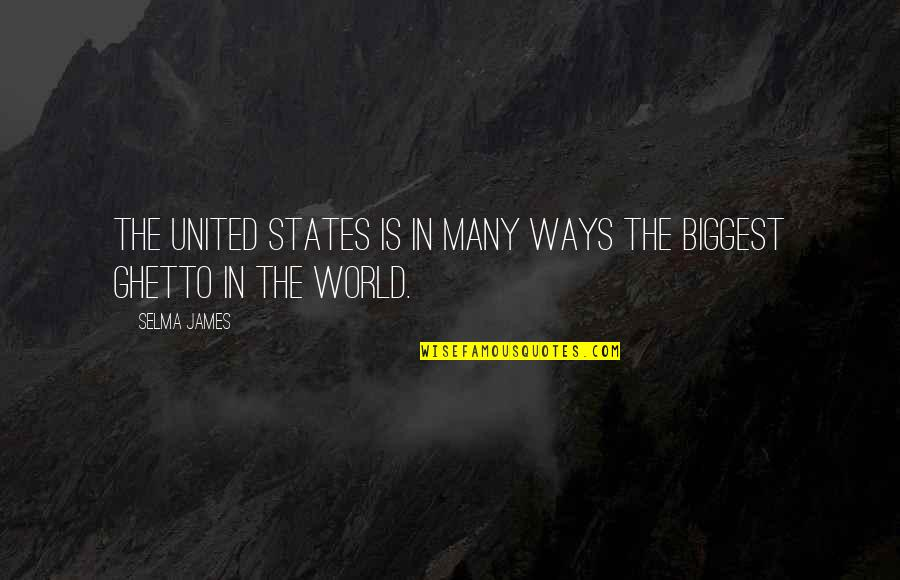 World Biggest Quotes By Selma James: The United States is in many ways the