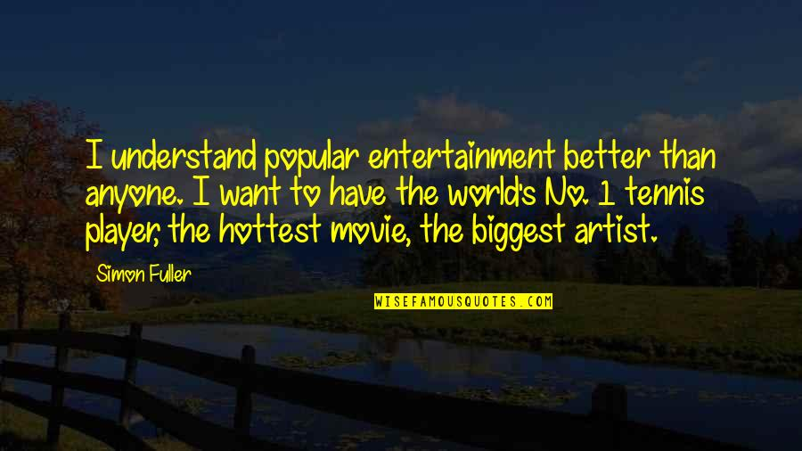 World Biggest Quotes By Simon Fuller: I understand popular entertainment better than anyone. I