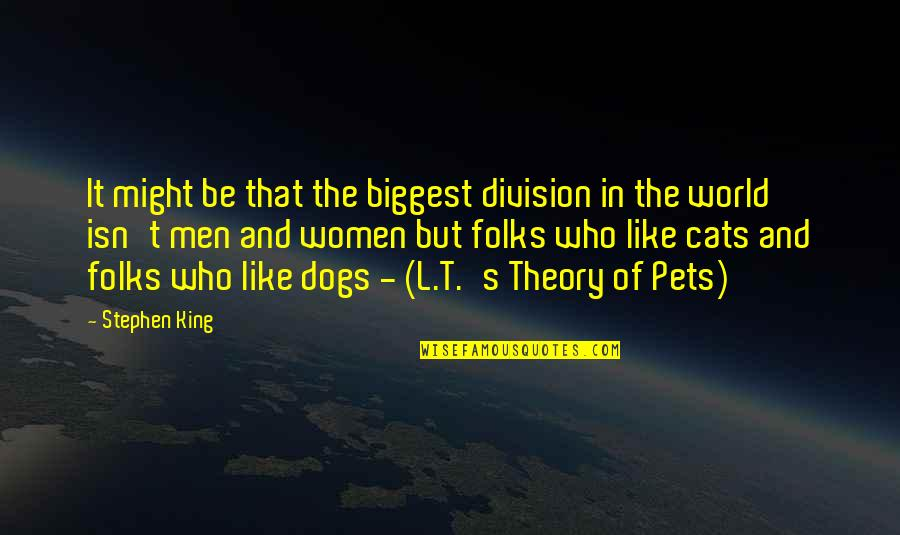 World Biggest Quotes By Stephen King: It might be that the biggest division in