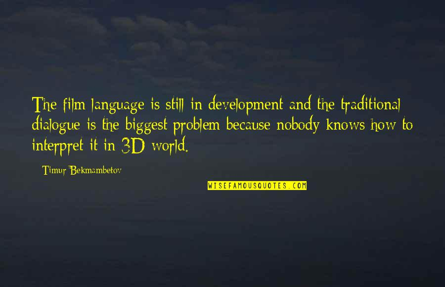 World Biggest Quotes By Timur Bekmambetov: The film language is still in development and