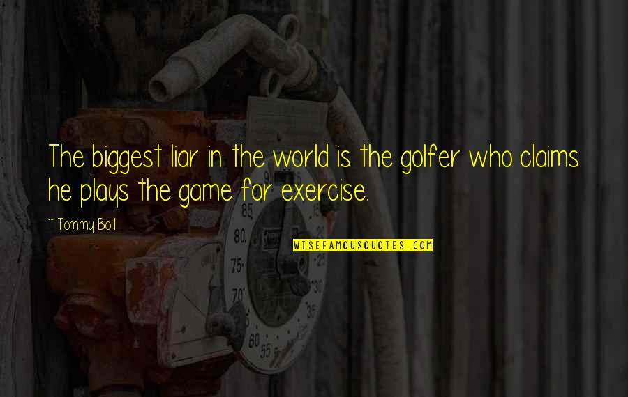 World Biggest Quotes By Tommy Bolt: The biggest liar in the world is the