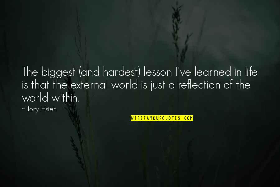World Biggest Quotes By Tony Hsieh: The biggest (and hardest) lesson I've learned in