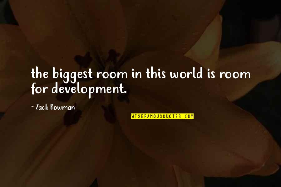 World Biggest Quotes By Zack Bowman: the biggest room in this world is room
