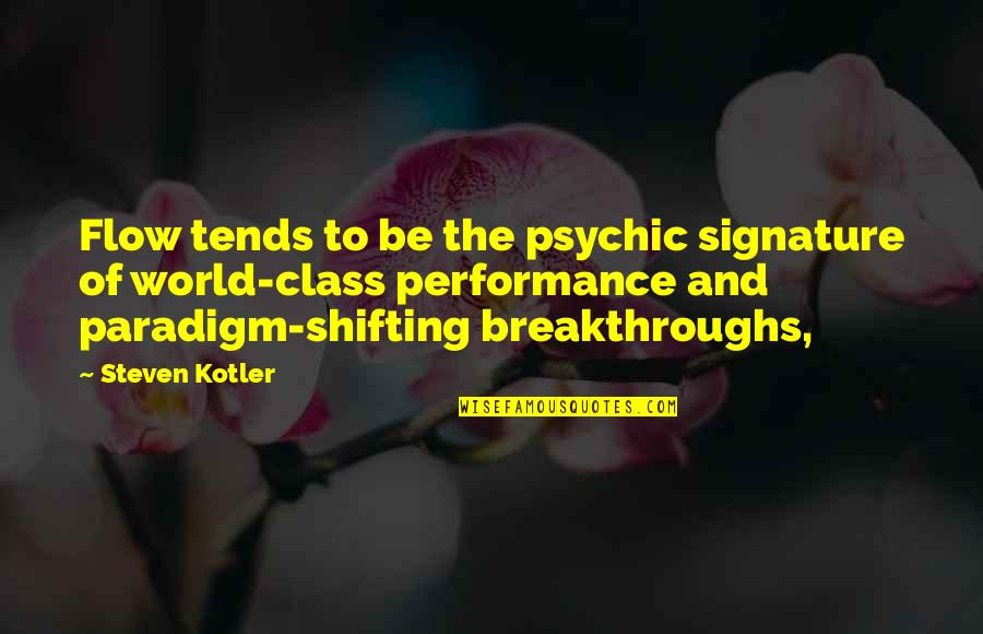 World Class Performance Quotes By Steven Kotler: Flow tends to be the psychic signature of