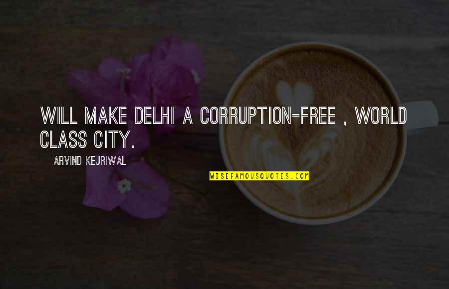 World Corruption Quotes By Arvind Kejriwal: Will make Delhi a corruption-free , world class