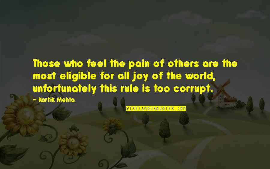 World Corruption Quotes By Kartik Mehta: Those who feel the pain of others are