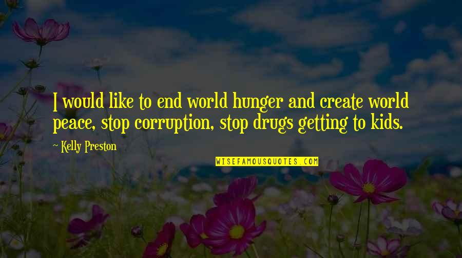 World Corruption Quotes By Kelly Preston: I would like to end world hunger and
