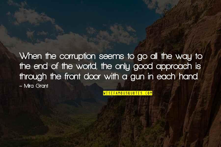 World Corruption Quotes By Mira Grant: When the corruption seems to go all the