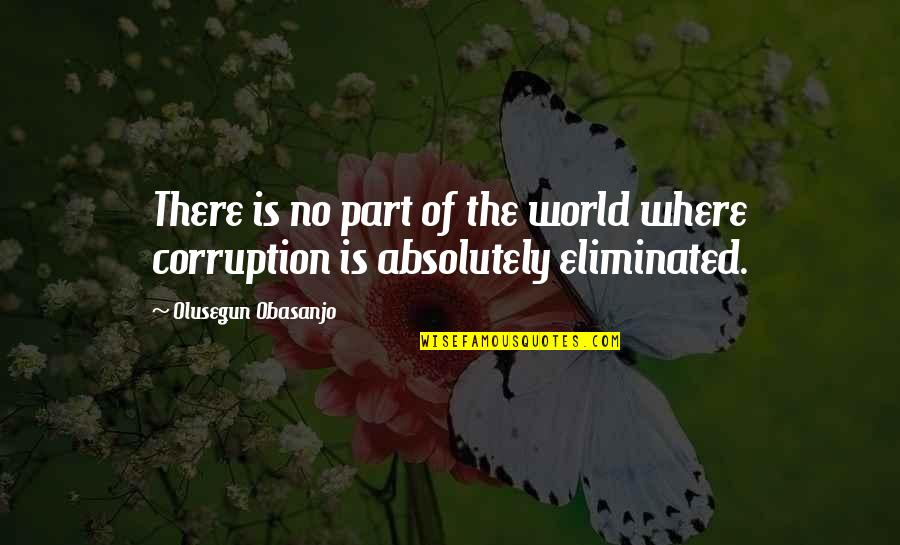 World Corruption Quotes By Olusegun Obasanjo: There is no part of the world where