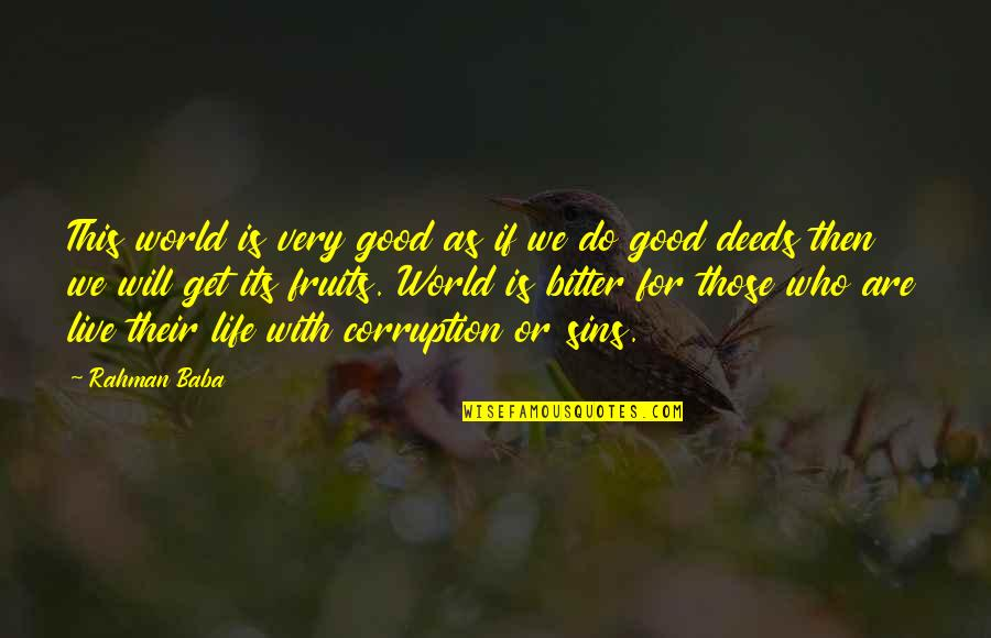 World Corruption Quotes By Rahman Baba: This world is very good as if we