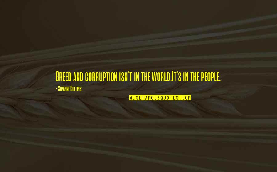 World Corruption Quotes By Suzanne Collins: Greed and corruption isn't in the world.It's in