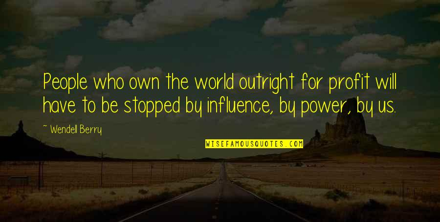 World Corruption Quotes By Wendell Berry: People who own the world outright for profit