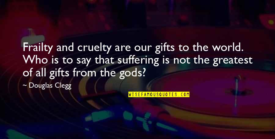 World Cruelty Quotes By Douglas Clegg: Frailty and cruelty are our gifts to the