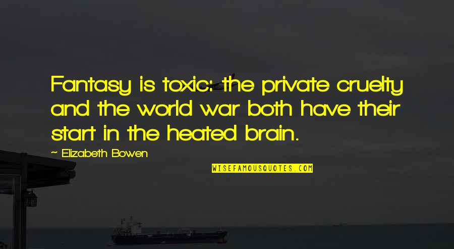 World Cruelty Quotes By Elizabeth Bowen: Fantasy is toxic: the private cruelty and the