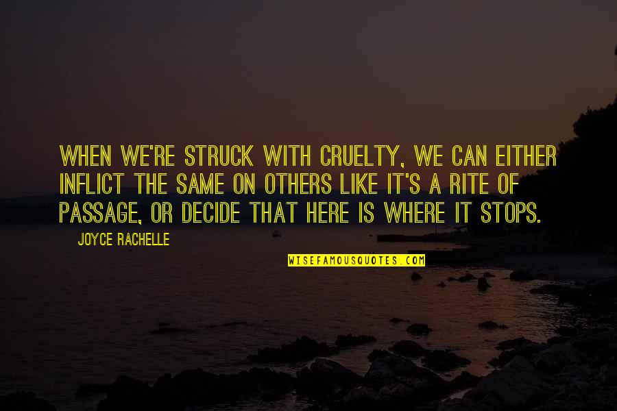 World Cruelty Quotes By Joyce Rachelle: When we're struck with cruelty, we can either