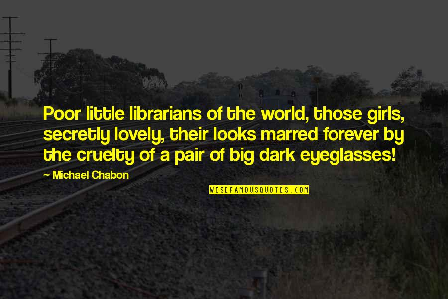 World Cruelty Quotes By Michael Chabon: Poor little librarians of the world, those girls,
