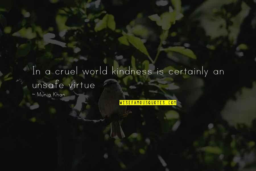 World Cruelty Quotes By Munia Khan: In a cruel world kindness is certainly an