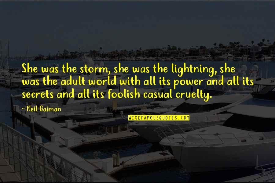 World Cruelty Quotes By Neil Gaiman: She was the storm, she was the lightning,