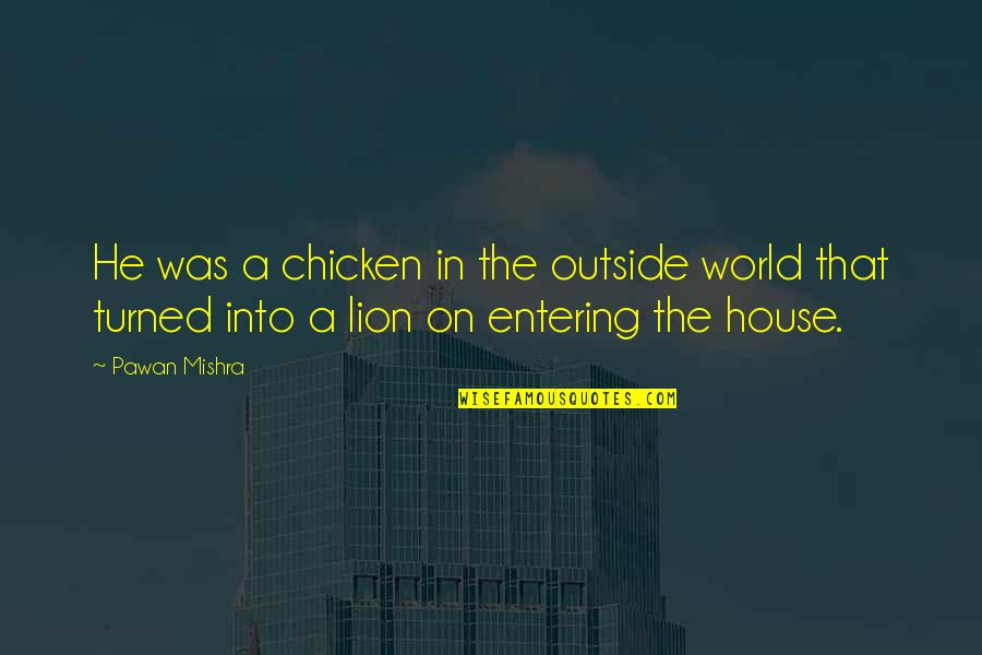 World Cruelty Quotes By Pawan Mishra: He was a chicken in the outside world