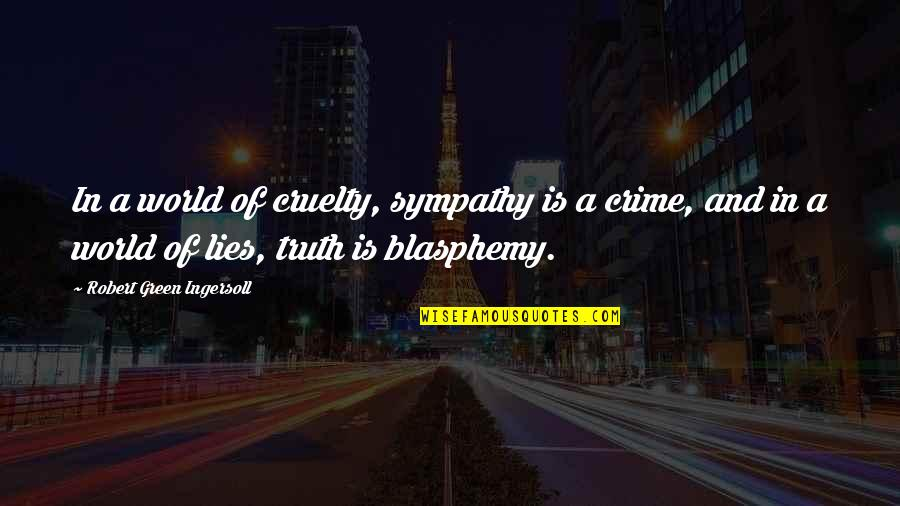 World Cruelty Quotes By Robert Green Ingersoll: In a world of cruelty, sympathy is a