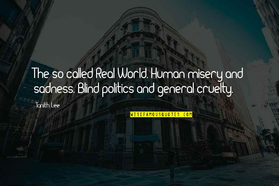 World Cruelty Quotes By Tanith Lee: The so-called Real World. Human misery and sadness.