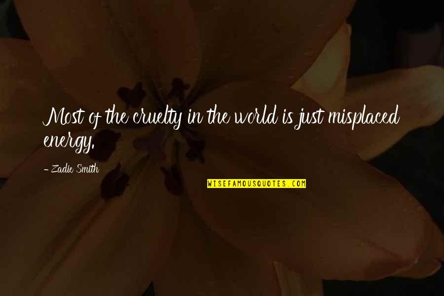 World Cruelty Quotes By Zadie Smith: Most of the cruelty in the world is
