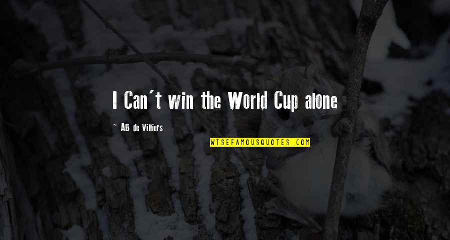 World Cup Quotes By AB De Villiers: I Can't win the World Cup alone