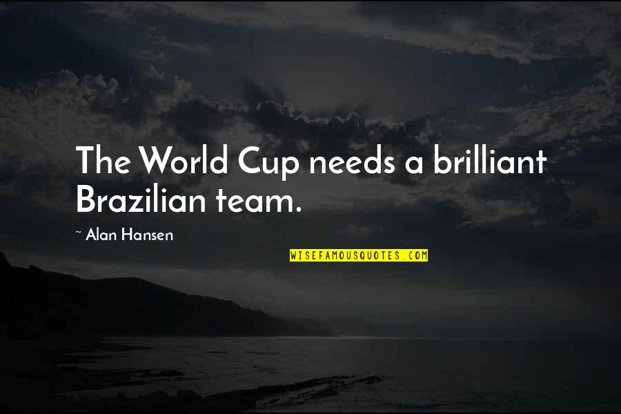 World Cup Quotes By Alan Hansen: The World Cup needs a brilliant Brazilian team.
