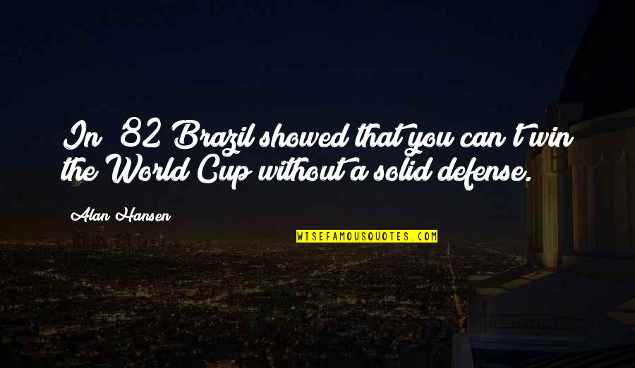 World Cup Quotes By Alan Hansen: In '82 Brazil showed that you can't win
