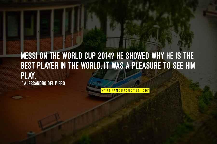 World Cup Quotes By Alessandro Del Piero: Messi on the World Cup 2014? He showed