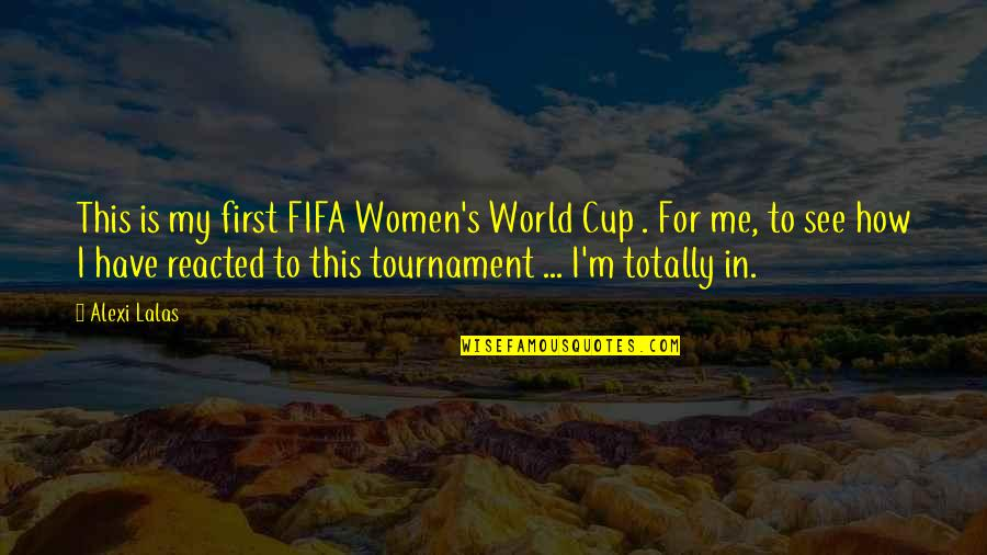 World Cup Quotes By Alexi Lalas: This is my first FIFA Women's World Cup