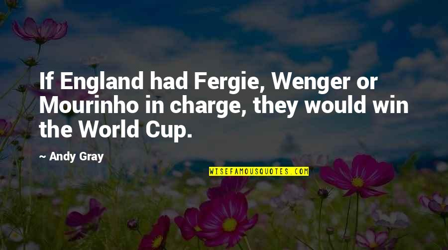 World Cup Quotes By Andy Gray: If England had Fergie, Wenger or Mourinho in