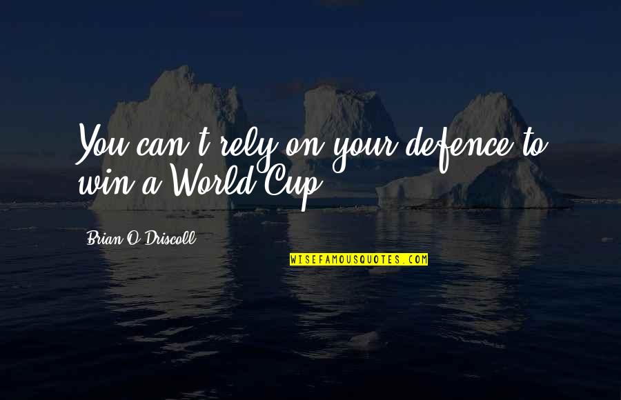 World Cup Quotes By Brian O'Driscoll: You can't rely on your defence to win