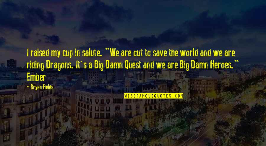"""World Cup Quotes By Bryan Fields: I raised my cup in salute. """"We are"""
