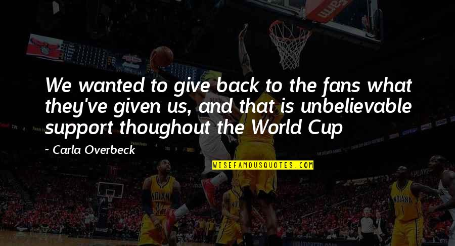World Cup Quotes By Carla Overbeck: We wanted to give back to the fans