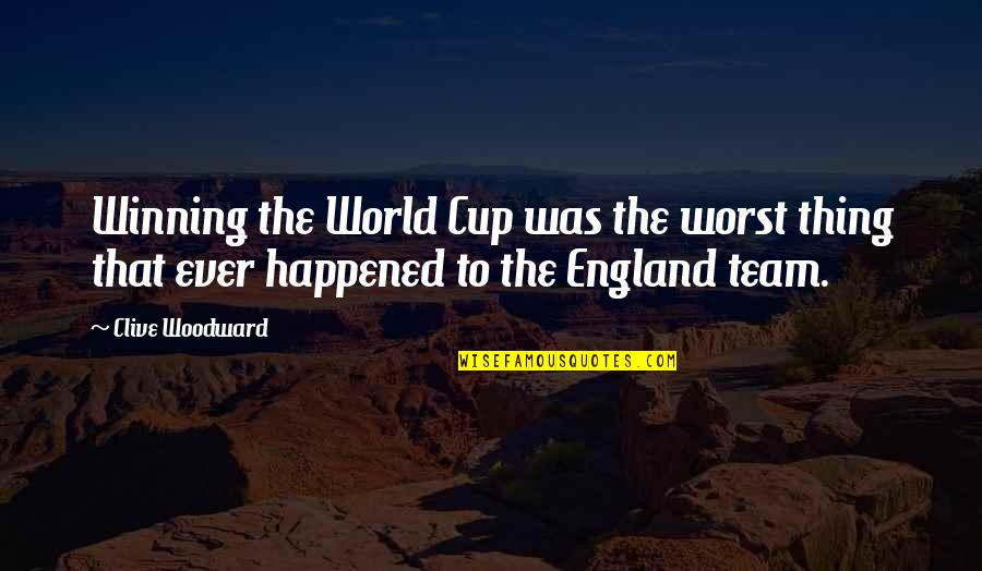 World Cup Quotes By Clive Woodward: Winning the World Cup was the worst thing