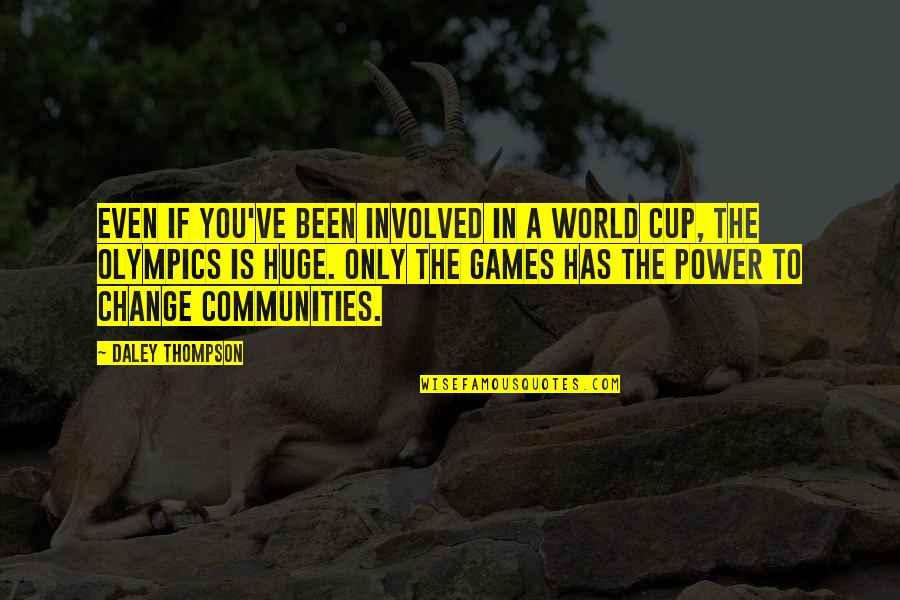 World Cup Quotes By Daley Thompson: Even if you've been involved in a World