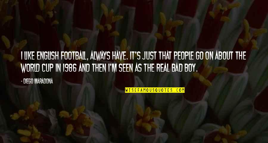 World Cup Quotes By Diego Maradona: I like English football, always have. It's just