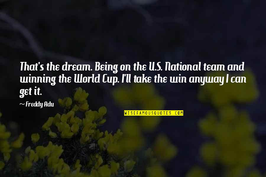 World Cup Quotes By Freddy Adu: That's the dream. Being on the U.S. National
