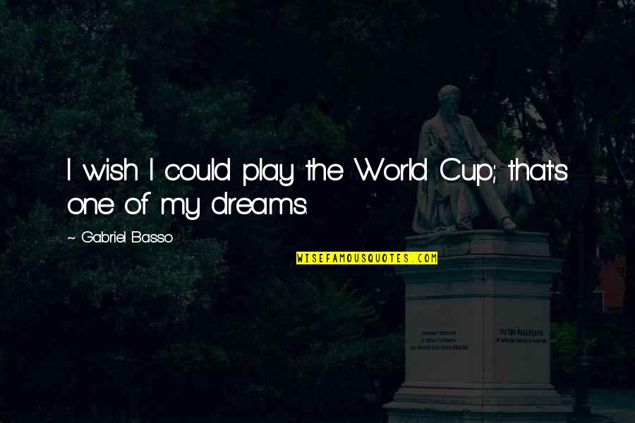 World Cup Quotes By Gabriel Basso: I wish I could play the World Cup;