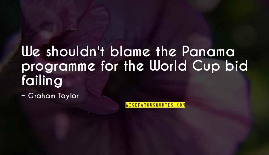 World Cup Quotes By Graham Taylor: We shouldn't blame the Panama programme for the