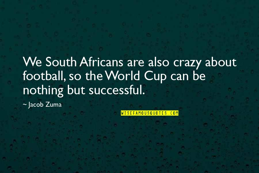 World Cup Quotes By Jacob Zuma: We South Africans are also crazy about football,