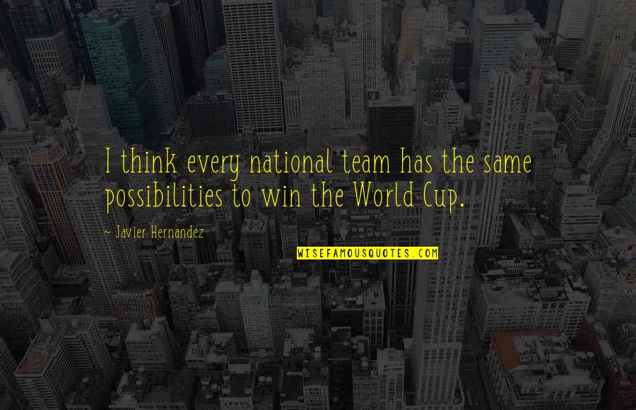 World Cup Quotes By Javier Hernandez: I think every national team has the same