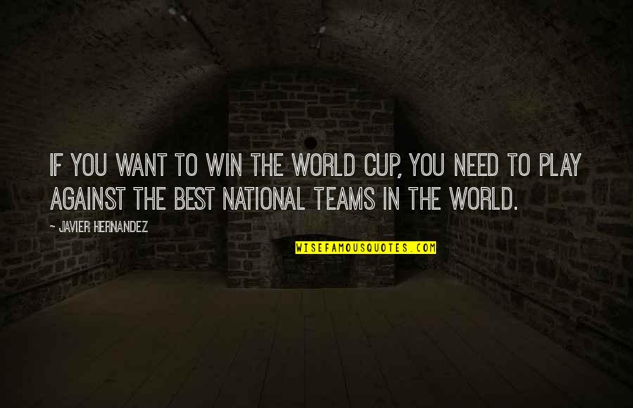 World Cup Quotes By Javier Hernandez: If you want to win the World Cup,