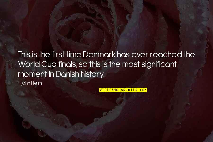 World Cup Quotes By John Helm: This is the first time Denmark has ever