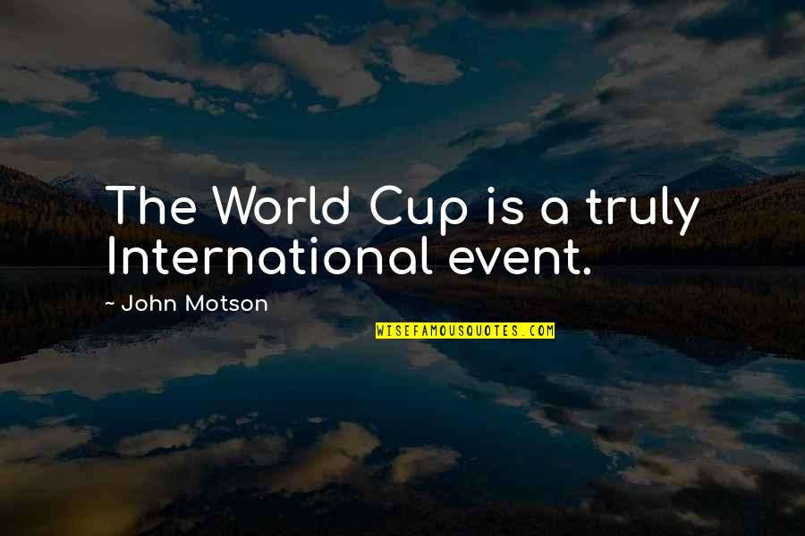 World Cup Quotes By John Motson: The World Cup is a truly International event.