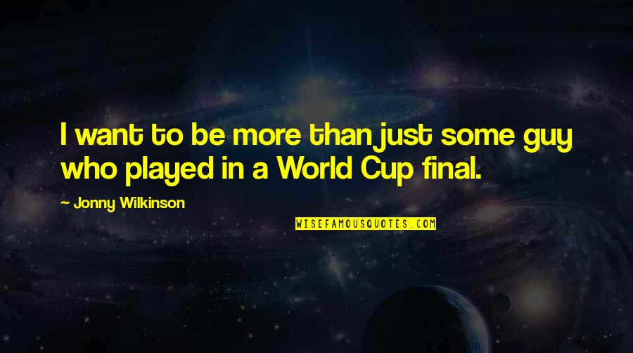 World Cup Quotes By Jonny Wilkinson: I want to be more than just some